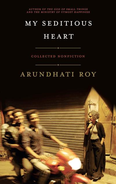 Arundhati Roy - beloved for her fiction, derided for her politics - won't be silenced