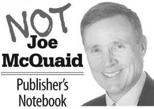 NOT Joe McQuaid's Publisher's Notebook: 'Great' pictures don't always tell the story