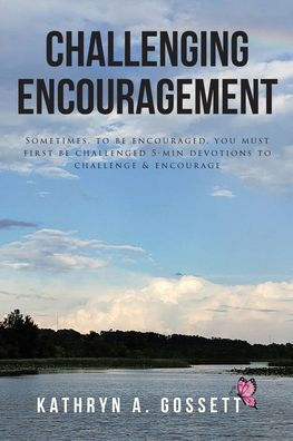 """Recent release """"Challenging Encouragement"""" from Covenant Books author Kathryn Gossett is an alleviating account which hopes to encourage believers and non-believers to have a daily appointment with the Lord."""