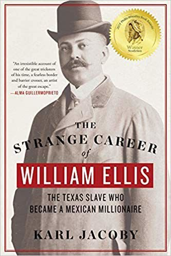 """The Strange Career of William Ellis: The Texas Slave Who Became a Mexican Millionaire"""