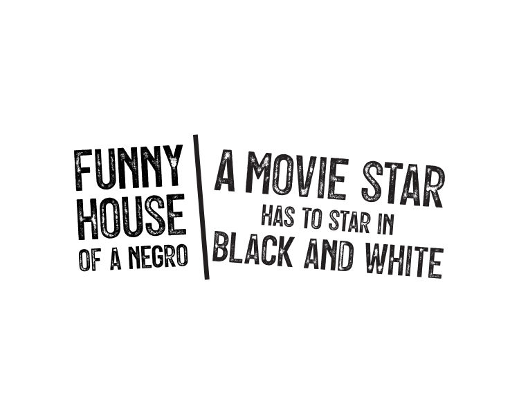 Funnyhouse of a negro | A movie star has to star in black and white