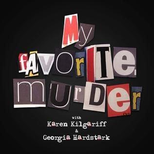 My Favorite Murder Podcast hosted by Karen Kilgariff and Georgia Hardstark