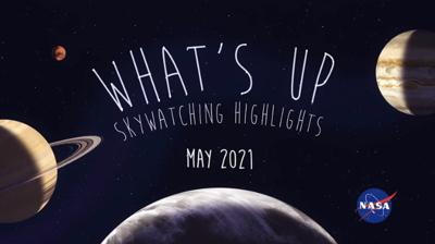 WHAT'S UP? May 2021 Skywatching Tips From NASA...
