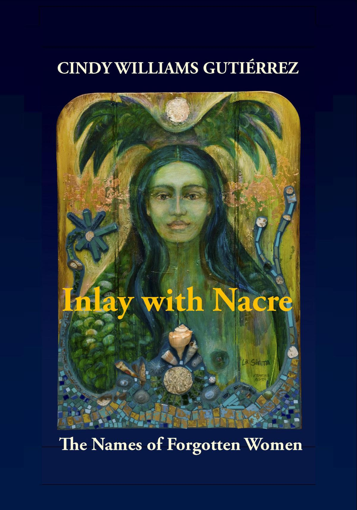 'Inlay with Nacre: The Names of Forgotten Women' by Cindy Williams Gutiérrez