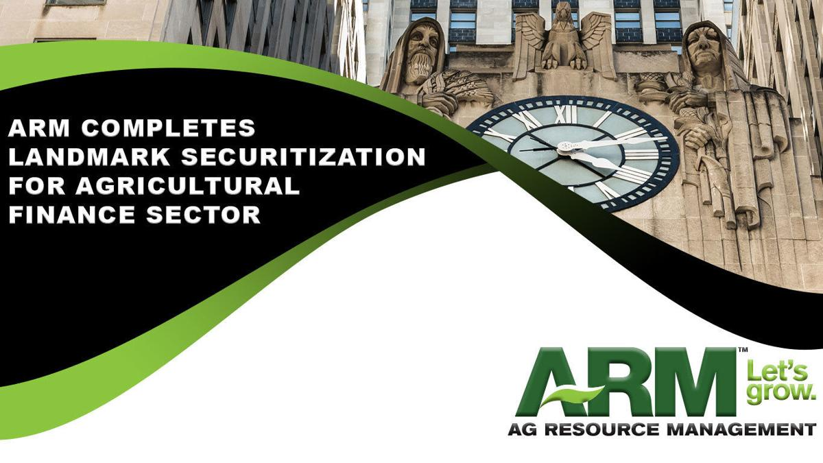 FORT WORTH, TX — Ag Resource Management (ARM), one of the nation's top providers of agricultural lending and risk management services, announced that it successfully closed on the first securitization of its type in the agriculture industry.
