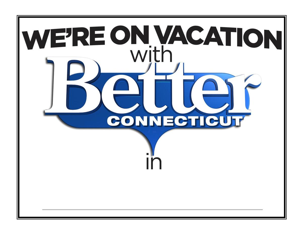 "Take ""Better Connecticut"" on Vacation with you!!!"