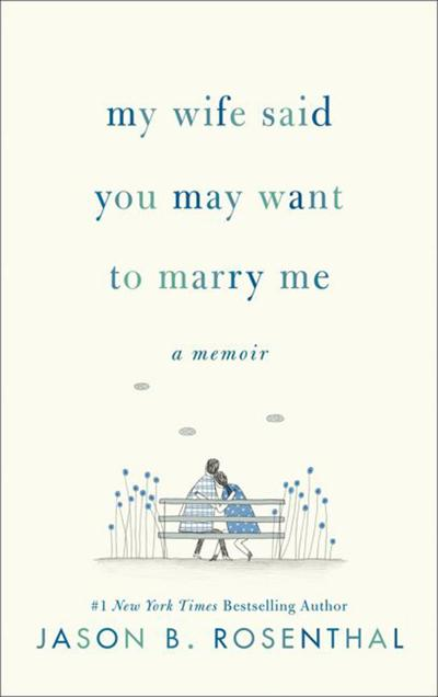 """My Wife Said You May Want to Marry Me: A Memoir"""